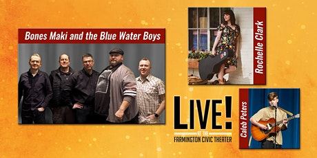 LIVE! w/Bones Maki and the Blue Water Boys wsg Rochelle Clark/Caleb Peters tickets