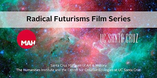 Radical Futurisms Film Series