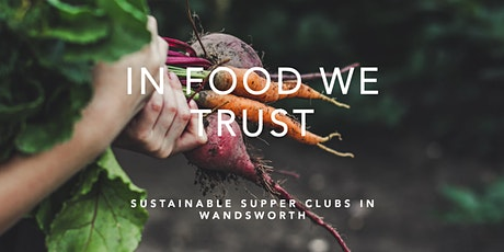 Supper Club: In Food We Trust @ The London Cooking Project tickets