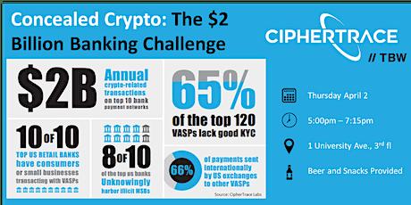 Concealed Crypto: The $2 Billion Banking Challenge |Toronto Blockchain Week tickets