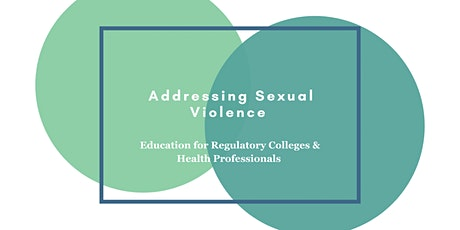 Addressing Sexual Violence: Education for Regulatory Colleges & Health Professionals tickets