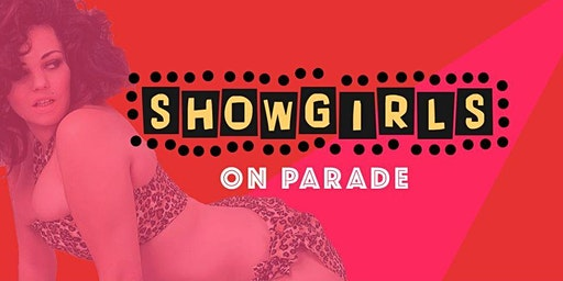 Showgirls on Parade, a night of burlesque!