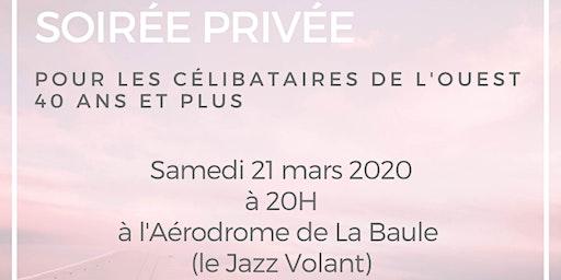 """SOIRÉE   """"CÉLIBATAIRE DE L'OUEST"""" 40 ans et +  LA BAULE"""