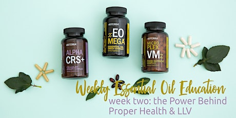 The Power Behind Proper Health & LLV , Week 2 Essential Oil Education tickets