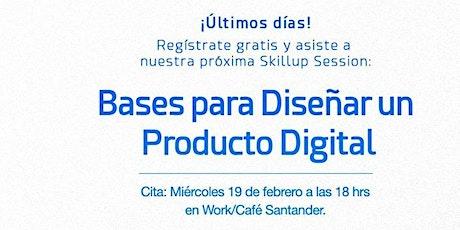 Bases para diseñar un Producto Digital  Skillup  Session Presencial entradas