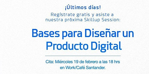 Bases para diseñar un Producto Digital| Skillup  Session Presencial