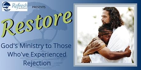 Restore - God's Ministry to Those Who've Experienced Rejection tickets