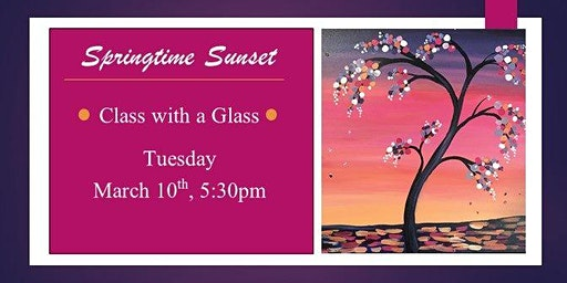 Class with a Glass - Springtime Sunset