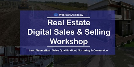 Real Estate Digital Sales & Selling Workshop - Generating Quality Leads & Finding Interested Clients For Real Estate Businesses & Agents tickets