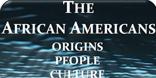 BLACK HISTORY: THE AFRICAN  AMERICANS: ORIGINS...PEOPLE... CULTURE