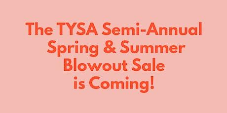 TYSA Spring + Summer Semi-Annual Blowout Sale tickets