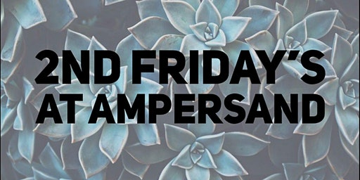 2nd Friday's @ Ampersand-April 10, 2020