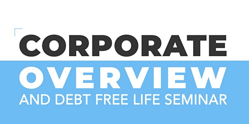 Corporate Overview and Debt Free Life Seminar