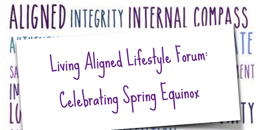 Living Aligned Lifestyle Forum: Celebrating Spring Equinox