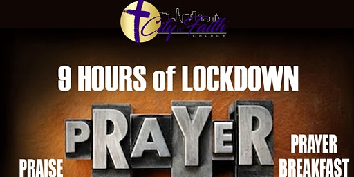 9 HOURS of LOCKDOWN PRAISE, PRAYER, & PRAYER BREAKFAST