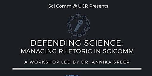 Defending Science: Managing Rhetoric in SciComm