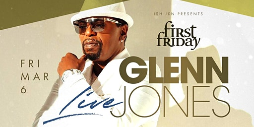 FIRST FRIDAY feat. GLENN JONES PERFORMING LIVE @ ISH
