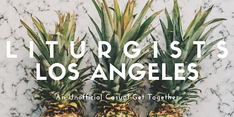 Unofficial Get Together for Liturgists LA tickets