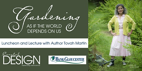 Gardening as if the World Depends on Us Luncheon and Talk with Tovah Martin tickets