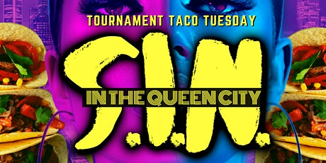 SIN IN THE QUEEN CITY - TOURNAMENT TACO TUESDAY tickets