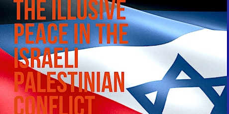 The Illusive Peace in the Israeli Palestinian Conflict 3/9/2020 tickets