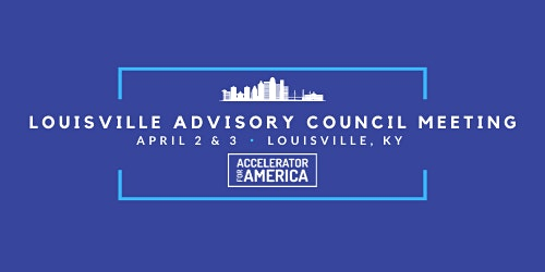 Accelerator for America Louisville Advisory Council Meeting