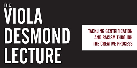 THE VIOLA DESMOND LECTURE:  TACKLING GENTRIFICATION AND RACISM tickets