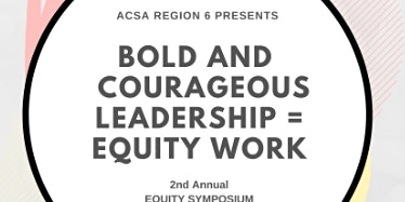 Bold and Courageous Leadership = Equity Work Symposium