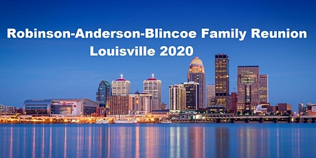 ROBINSON-ANDERSON-BLINCOE FAMILY REUNION LOUISVILLE 2020 tickets