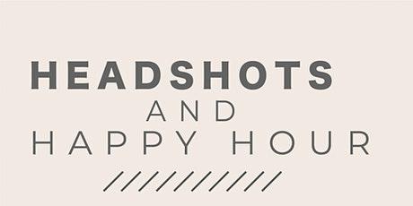 Headshots and Happy Hour tickets