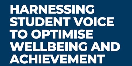 Harnessing  Student Voice to Optimise Wellbeing and Achievement tickets