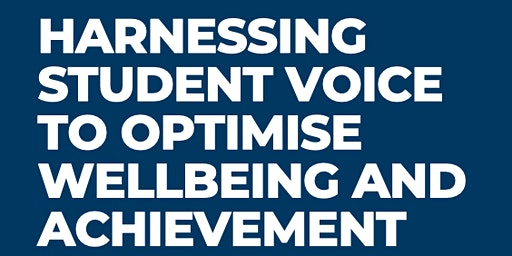 Harnessing  Student Voice to Optimise Wellbeing and Achievement