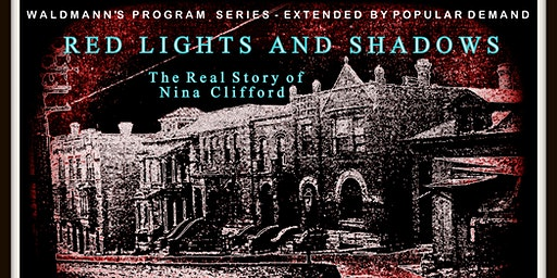 Red Lights and Shadows - The Real Story of Nina Clifford - Feb. 26