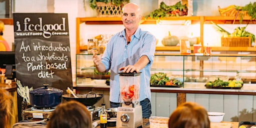 NOWRA - I FEEL GOOD PLANT-BASED TALK & COOKING CLASS WITH CHEF ADAM GUTHRIE