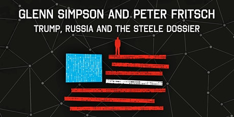 Glenn Simpson and Peter Fritsch: Trump, Russia and the Steele Dossier tickets