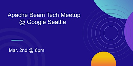 Apache Beam Tech Meetup - Google Seattle
