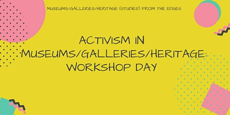Activism in Museums/Galleries/Heritage Workshop Day tickets