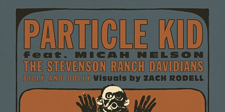 Particle Kid (Micah Nelson), The Stevenson Ranch Davidians, Billy & Dolly tickets