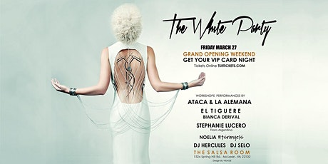 GRAND OPENING WEEKEND - THE WHITE PARTY Salsa/Bachata Friday tickets