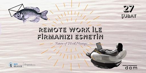 Remote Work ile Firmanızı Esnetin