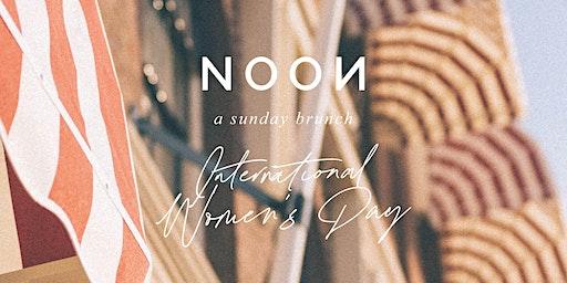 NOON | A Sunday Brunch | International Women's Day