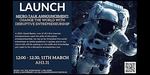 LAUNCH: 'Change the world with Disruptive Entrepreneurship' Micro-talk