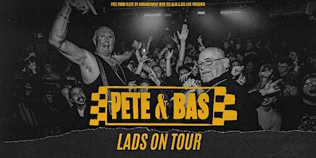 Pete & Bas: Lads on Tour (Bodega, Nottingham) tickets