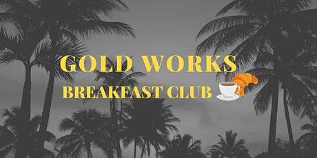 Gold Works Breakfast Club tickets