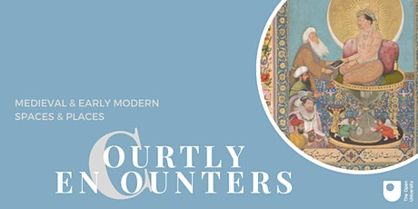 Courtly Encounters, Medieval and Early Modern Spaces and Places tickets