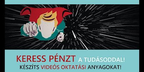 Keress pénzt a tudásoddal! Készíts videós oktatási anyagokat! tickets