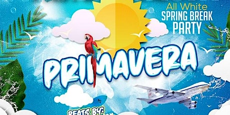 P R I M A V E R A ( ALL WHITE  SPRING BREAK PARTY) tickets