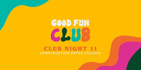 Good Fun Club Presents: Night 11 - Construction Paper Collage tickets
