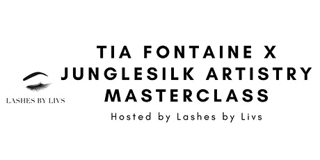 Tia Fontaine X Junglesilk Artistry Masterclass - Hosted by Lashes by Livs tickets