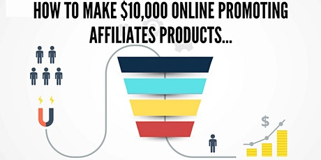 (3pm Session) How to make $10,000 online promoting affiliates products... tickets